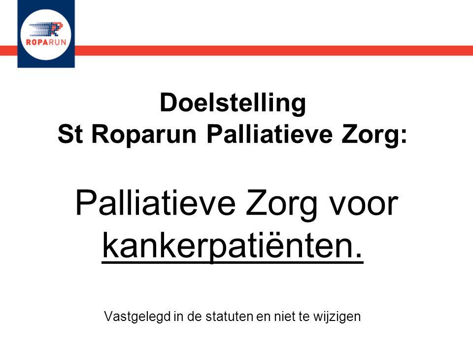 Doelstelling St Roparun Palliatieve Zorg: Palliatieve Zorg voor kankerpatiënten. Vastgelegd in de statuten en niet te wijzigen