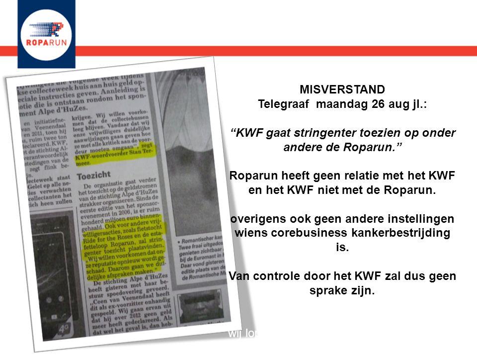 """MISVERSTAND Telegraaf maandag 26 aug jl.: """"KWF gaat stringenter toezien op onder andere de Roparun."""" Roparun heeft geen relatie met het KWF en het KWF"""
