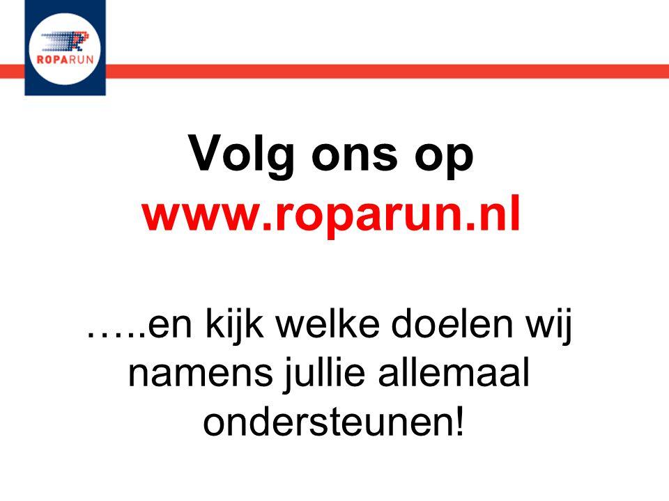 Volg ons op www.roparun.nl …..en kijk welke doelen wij namens jullie allemaal ondersteunen!