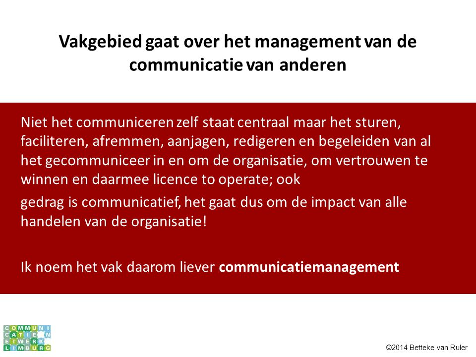 Vakgebied gaat over het management van de communicatie van anderen Niet het communiceren zelf staat centraal maar het sturen, faciliteren, afremmen, a