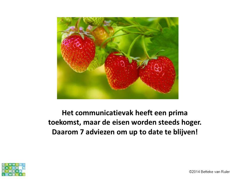 Het communicatievak heeft een prima toekomst, maar de eisen worden steeds hoger. Daarom 7 adviezen om up to date te blijven! ©2014 Betteke van Ruler