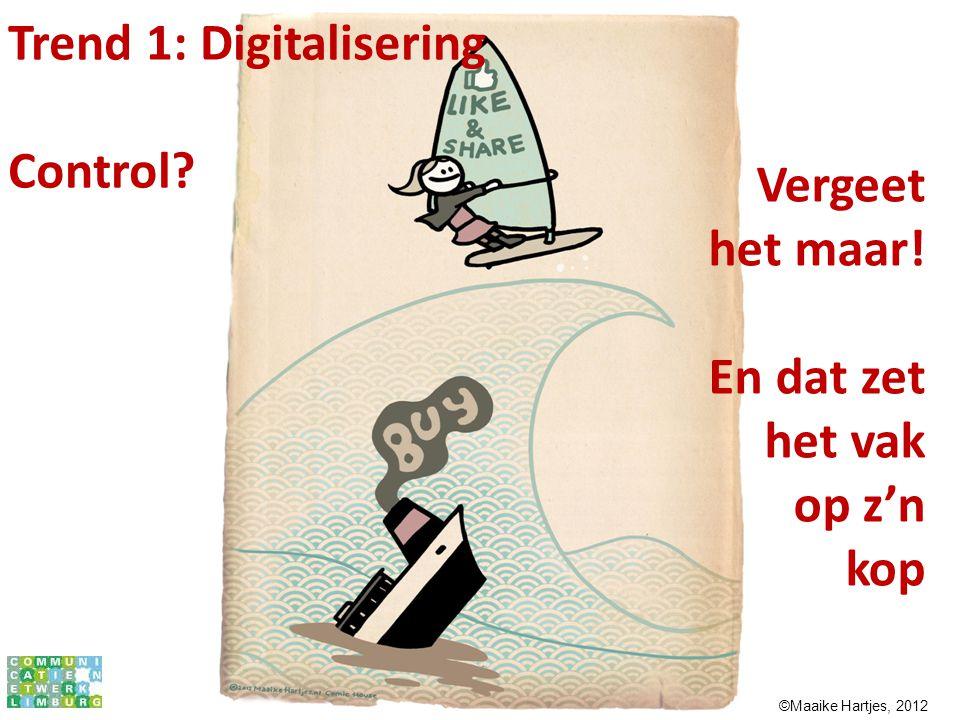 Confidential Trend 1: Digitalisering Control? Vergeet het maar! En dat zet het vak op z'n kop ©Maaike Hartjes, 2012