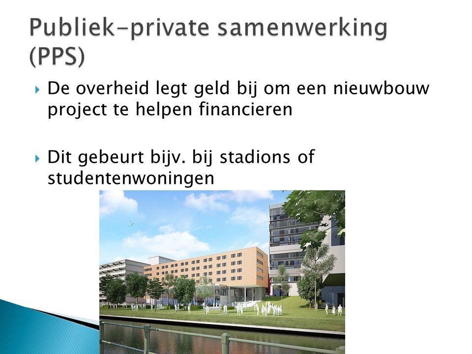  De overheid legt geld bij om een nieuwbouw project te helpen financieren  Dit gebeurt bijv. bij stadions of studentenwoningen