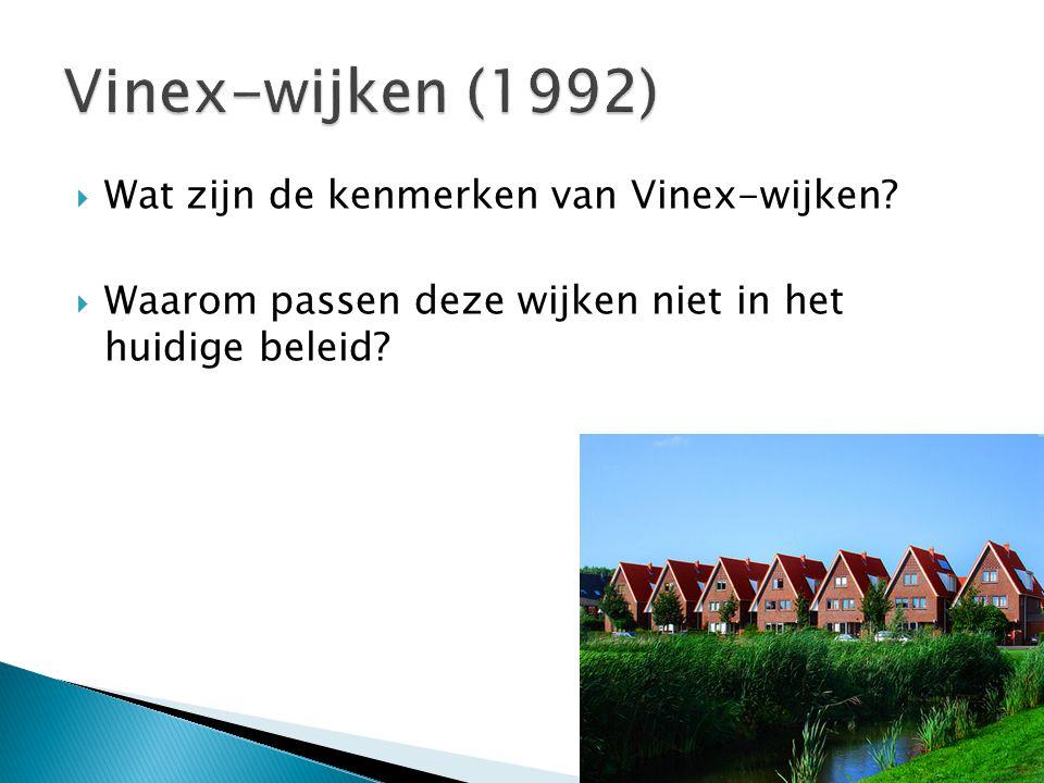  Wat zijn de kenmerken van Vinex-wijken?  Waarom passen deze wijken niet in het huidige beleid?