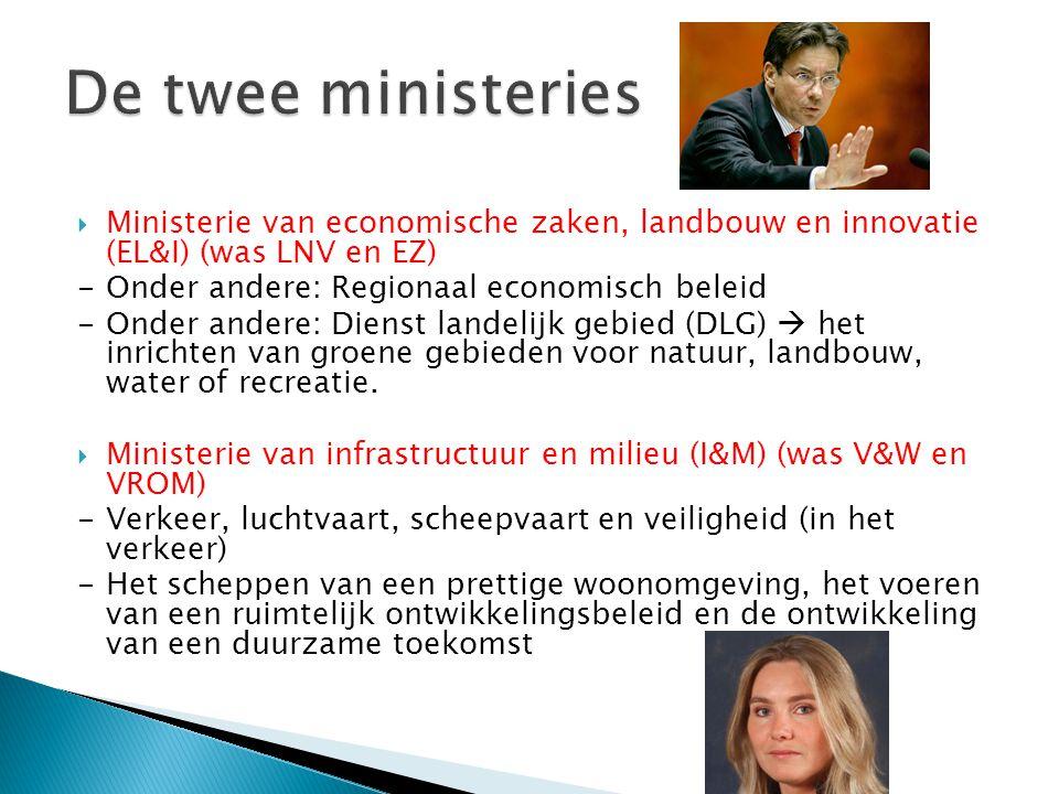  Ministerie van economische zaken, landbouw en innovatie (EL&I) (was LNV en EZ) -Onder andere: Regionaal economisch beleid -Onder andere: Dienst land