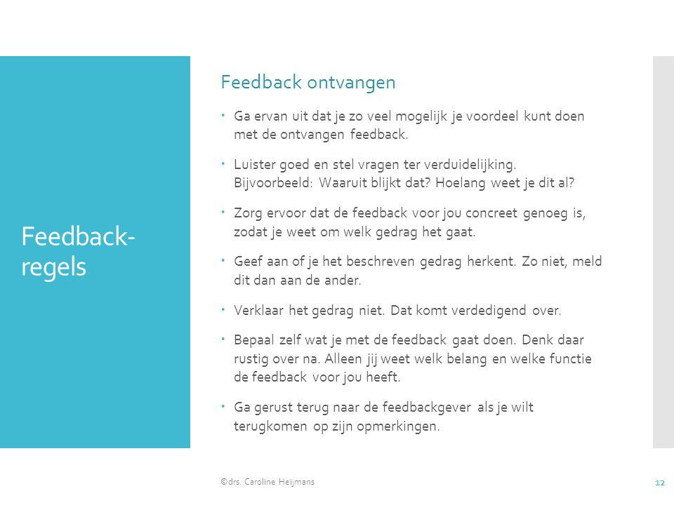 Feedback- regels Feedback ontvangen  Ga ervan uit dat je zo veel mogelijk je voordeel kunt doen met de ontvangen feedback.  Luister goed en stel vra