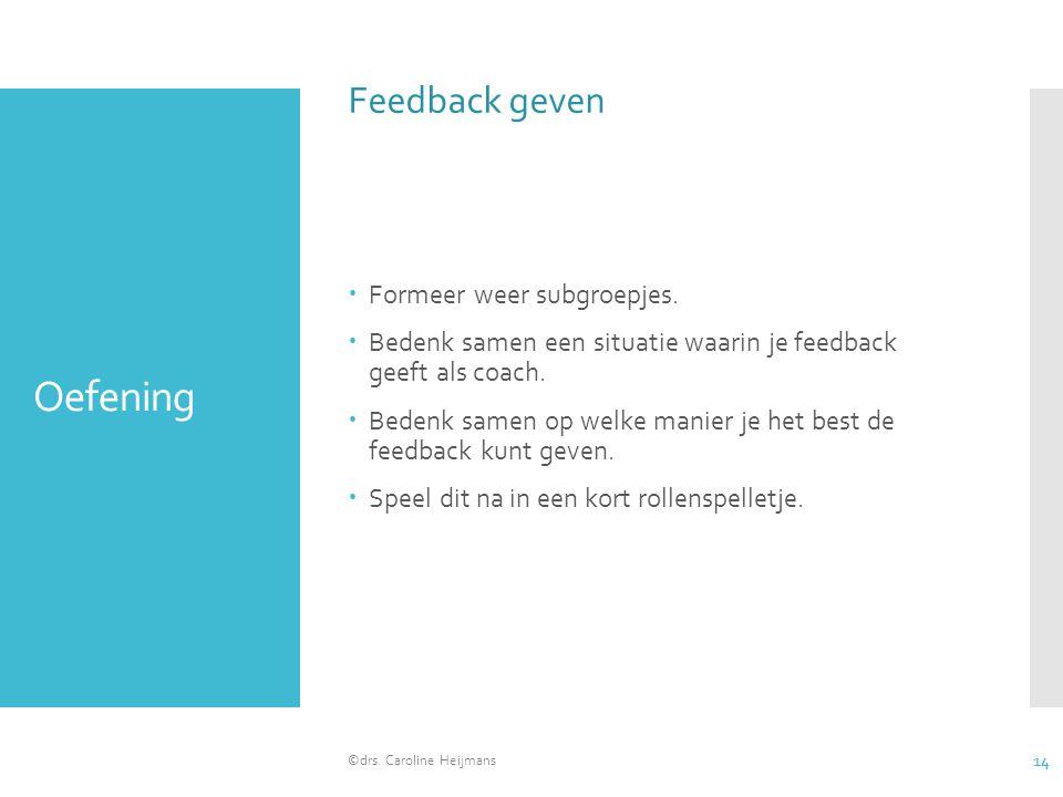 Oefening  Formeer weer subgroepjes.  Bedenk samen een situatie waarin je feedback geeft als coach.  Bedenk samen op welke manier je het best de fee
