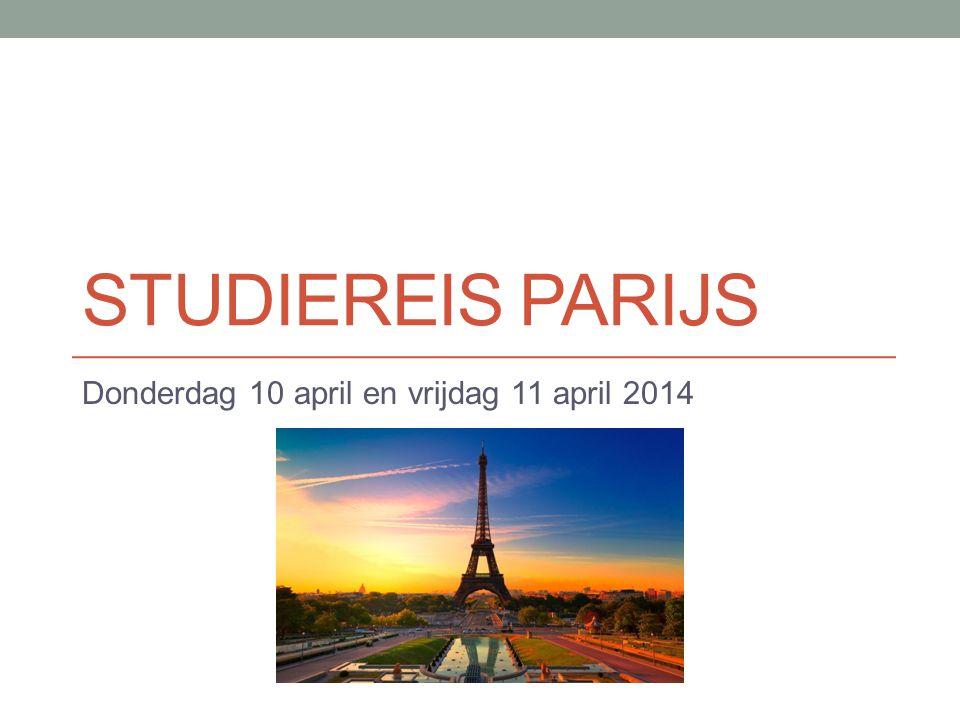 STUDIEREIS PARIJS Donderdag 10 april en vrijdag 11 april 2014