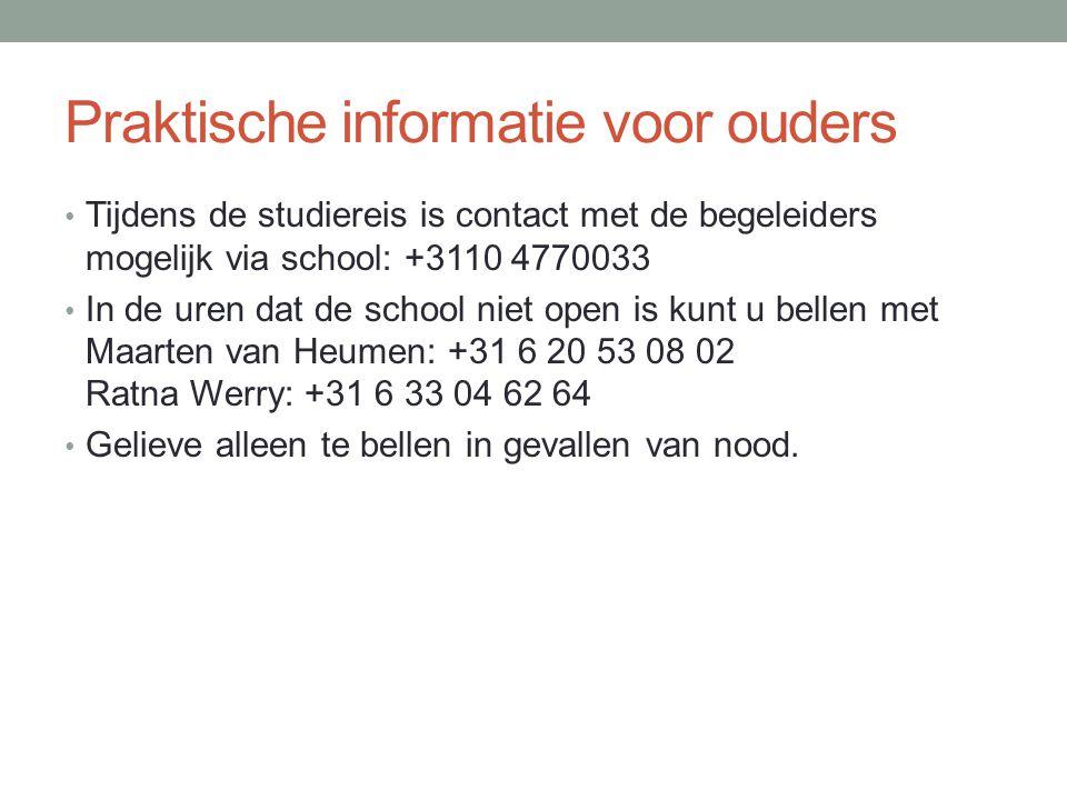 Praktische informatie voor ouders • Tijdens de studiereis is contact met de begeleiders mogelijk via school: +3110 4770033 • In de uren dat de school