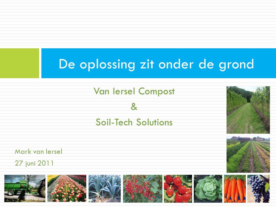 Van Iersel Compost & Soil-Tech Solutions Mark van Iersel 27 juni 2011 De oplossing zit onder de grond