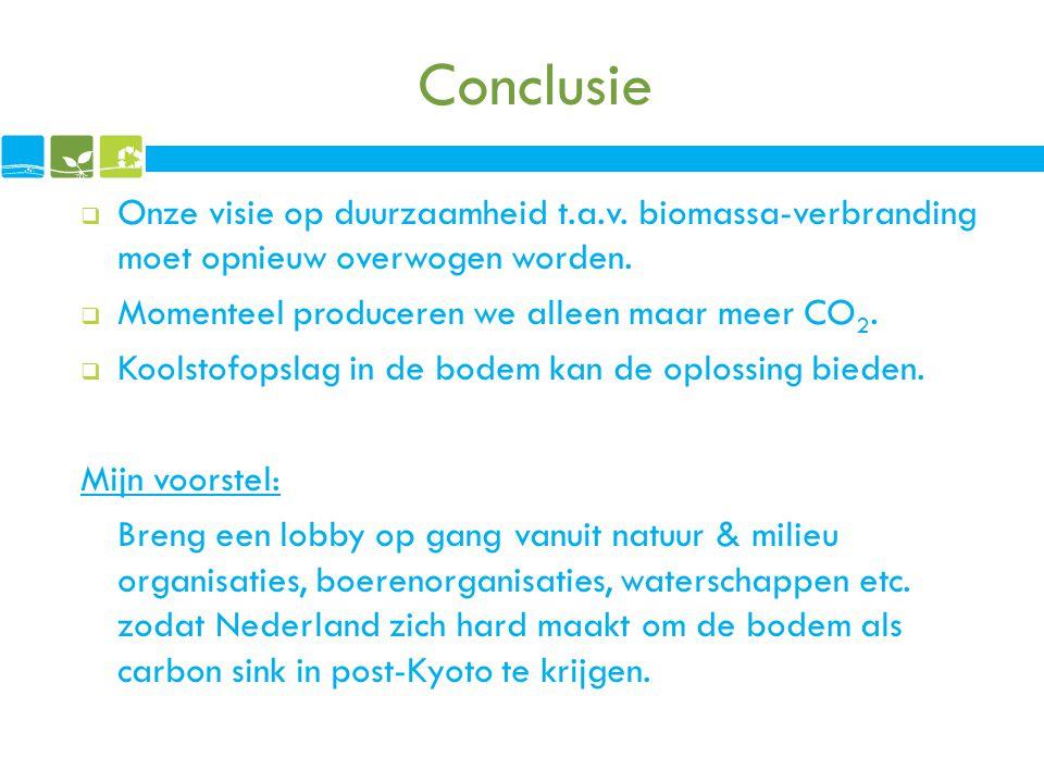 Conclusie  Onze visie op duurzaamheid t.a.v. biomassa-verbranding moet opnieuw overwogen worden.  Momenteel produceren we alleen maar meer CO 2.  K