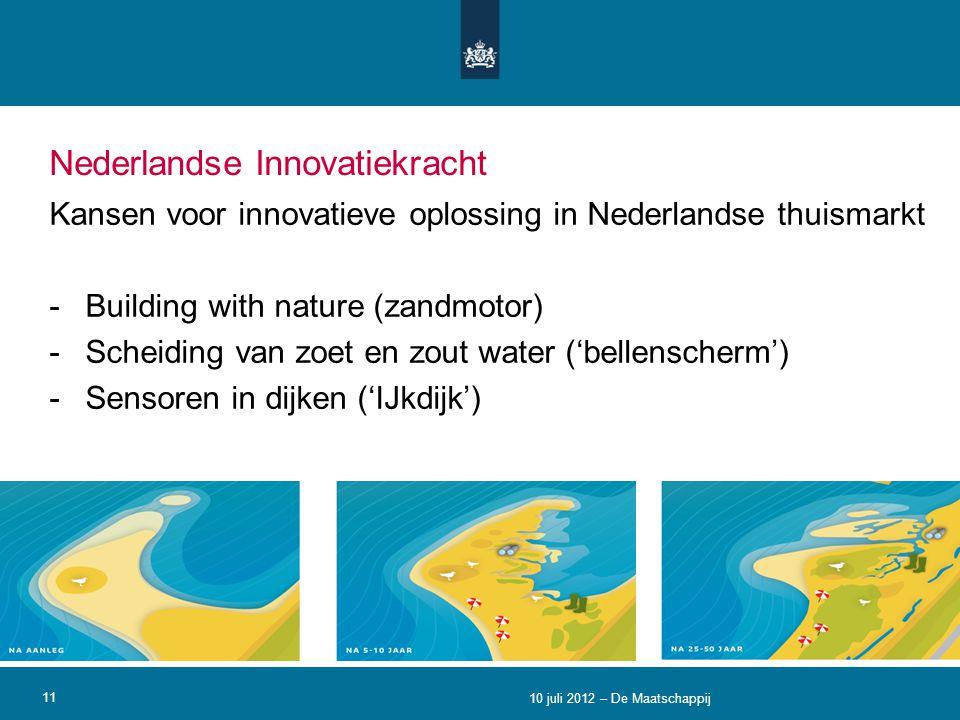 Nederlandse Innovatiekracht Kansen voor innovatieve oplossing in Nederlandse thuismarkt -Building with nature (zandmotor) -Scheiding van zoet en zout