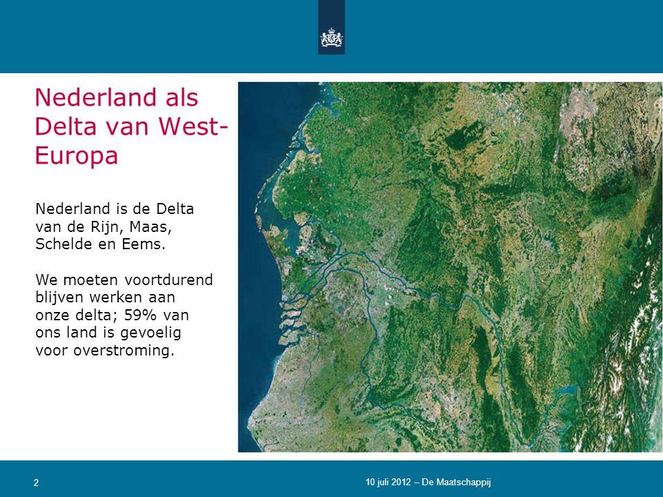 2 Nederland als Delta van West- Europa Nederland is de Delta van de Rijn, Maas, Schelde en Eems. We moeten voortdurend blijven werken aan onze delta;
