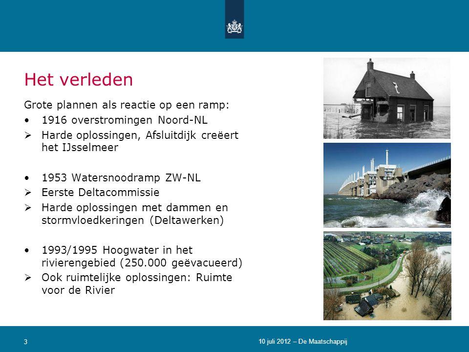 Het verleden Grote plannen als reactie op een ramp: •1916 overstromingen Noord-NL  Harde oplossingen, Afsluitdijk creëert het IJsselmeer •1953 Waters