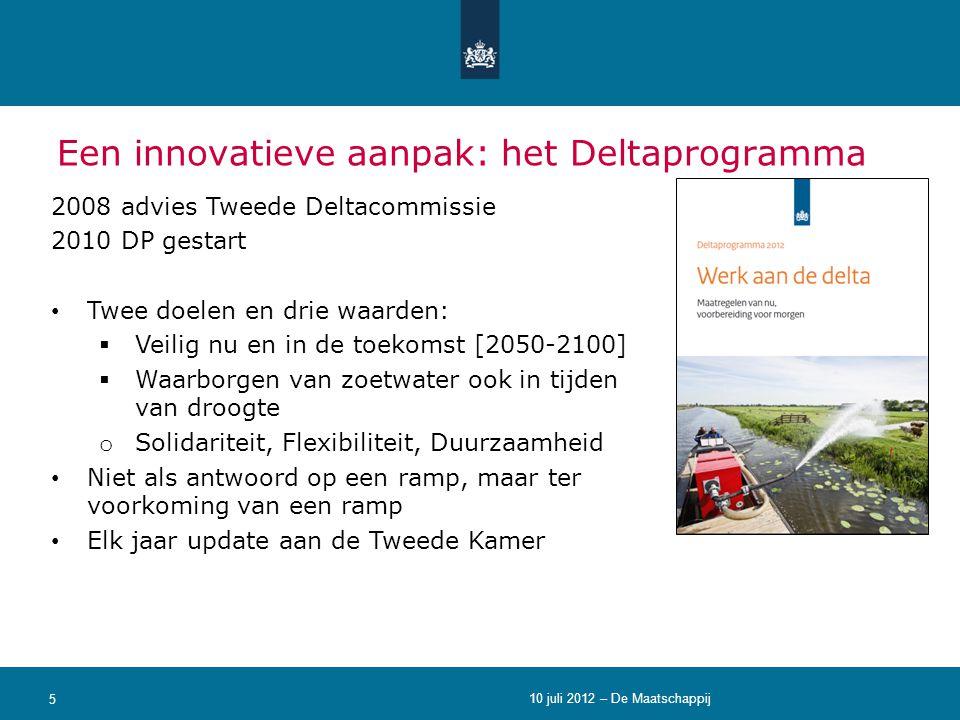 5 Een innovatieve aanpak: het Deltaprogramma 2008 advies Tweede Deltacommissie 2010 DP gestart • Twee doelen en drie waarden:  Veilig nu en in de toe