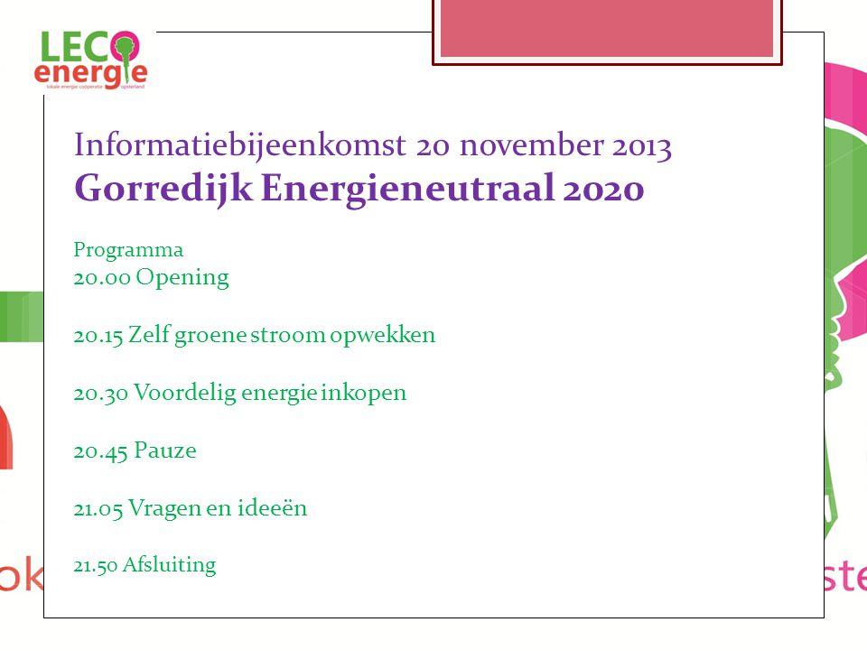 Informatiebijeenkomst 20 november 2013 Gorredijk Energieneutraal 2020 Programma 20.00 Opening 20.15 Zelf groene stroom opwekken 20.30 Voordelig energie inkopen 20.45 Pauze 21.05 Vragen en ideeën 21.50 Afsluiting