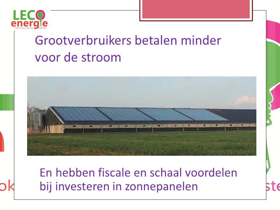 Grootverbruikers betalen minder voor de stroom En hebben fiscale en schaal voordelen bij investeren in zonnepanelen