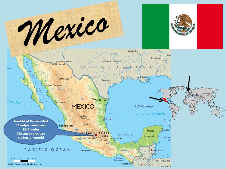 hoofdstad Mexico-Stad 24 miljoen inwoners 2240 meter één van de grootste steden ter wereld