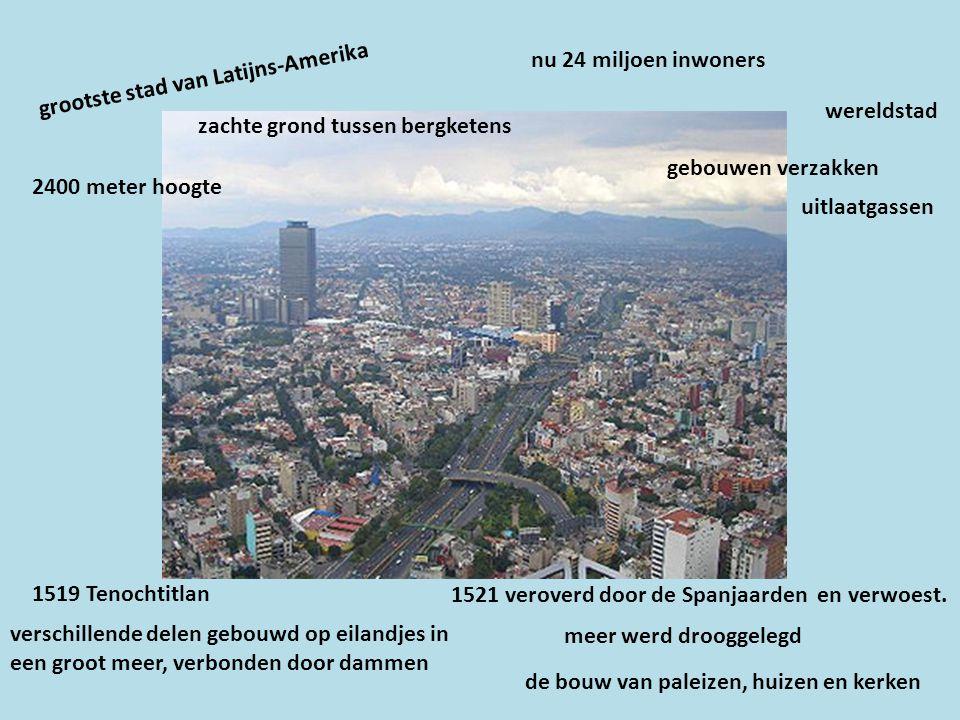 grootste stad van Latijns-Amerika nu 24 miljoen inwoners wereldstad 2400 meter hoogte zachte grond tussen bergketens uitlaatgassen gebouwen verzakken