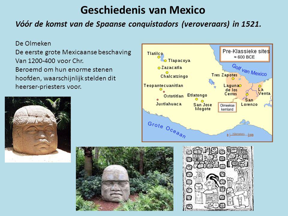 Geschiedenis van Mexico Vóór de komst van de Spaanse conquistadors (veroveraars) in 1521. De Olmeken De eerste grote Mexicaanse beschaving Van 1200-40