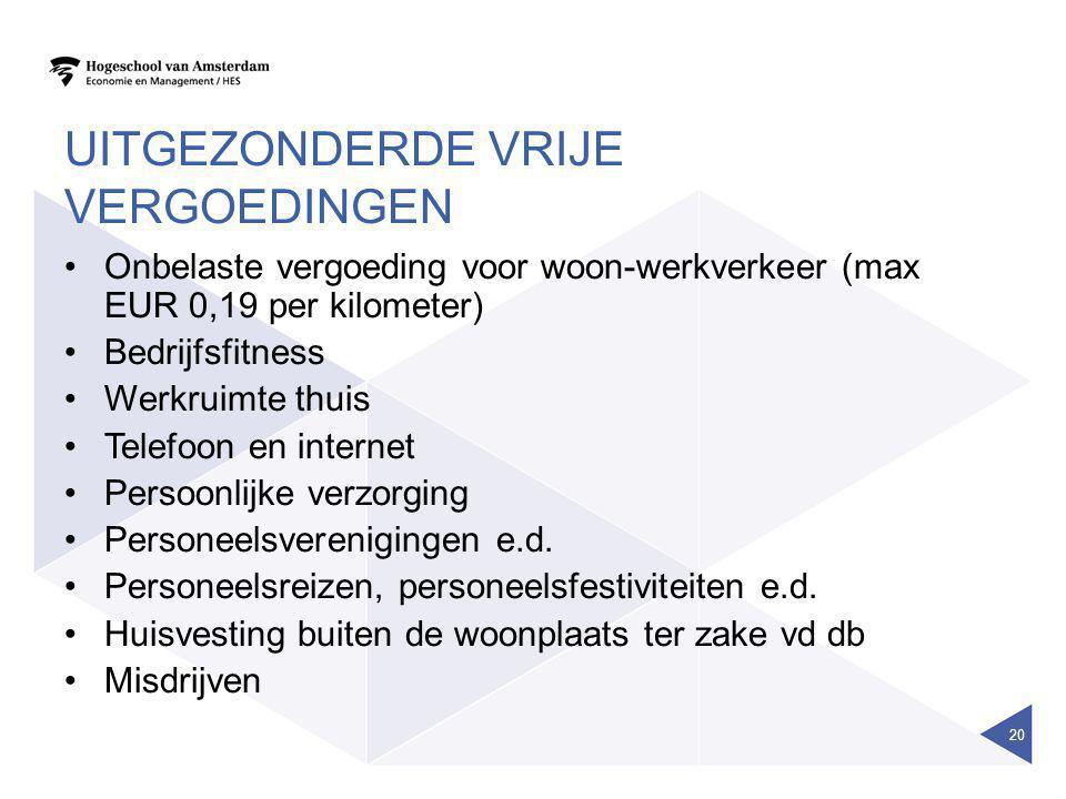 UITGEZONDERDE VRIJE VERGOEDINGEN •Onbelaste vergoeding voor woon-werkverkeer (max EUR 0,19 per kilometer) •Bedrijfsfitness •Werkruimte thuis •Telefoon