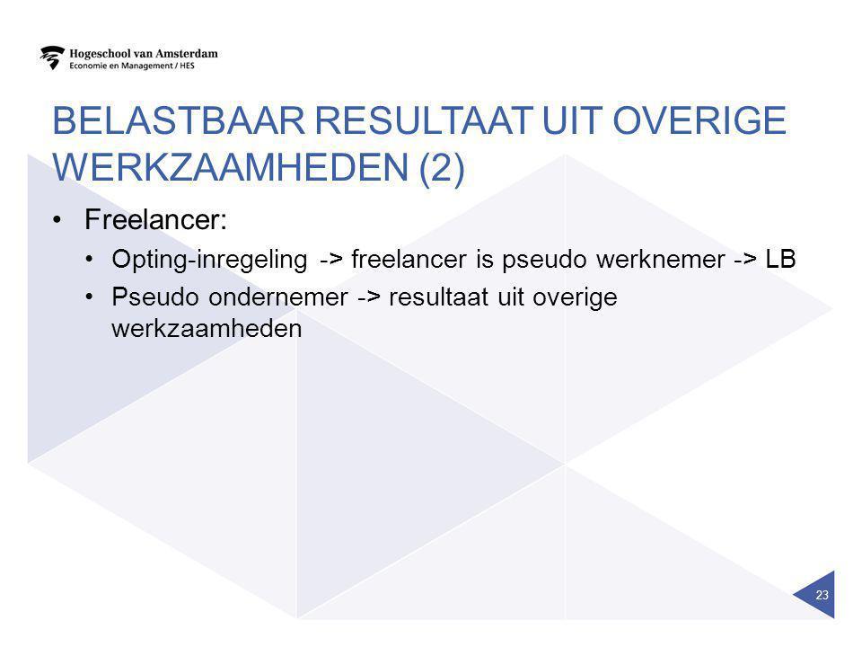BELASTBAAR RESULTAAT UIT OVERIGE WERKZAAMHEDEN (2) •Freelancer: •Opting-inregeling -> freelancer is pseudo werknemer -> LB •Pseudo ondernemer -> resul