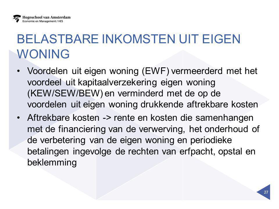 BELASTBARE INKOMSTEN UIT EIGEN WONING •Voordelen uit eigen woning (EWF) vermeerderd met het voordeel uit kapitaalverzekering eigen woning (KEW/SEW/BEW