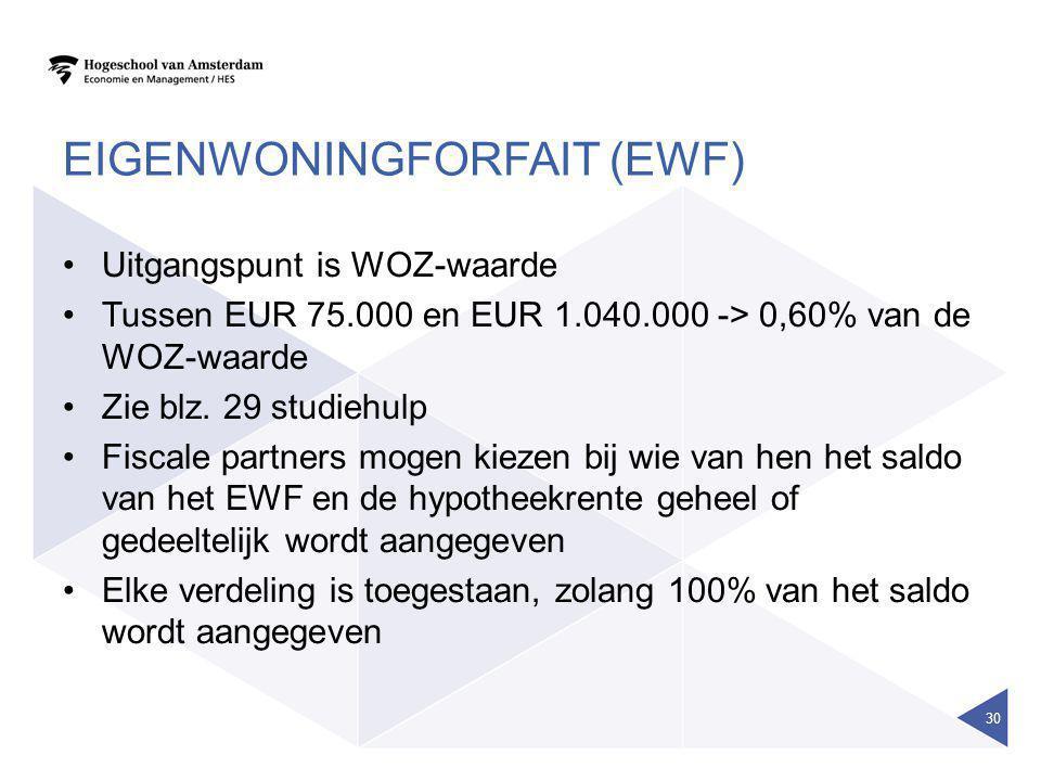 EIGENWONINGFORFAIT (EWF) •Uitgangspunt is WOZ-waarde •Tussen EUR 75.000 en EUR 1.040.000 -> 0,60% van de WOZ-waarde •Zie blz. 29 studiehulp •Fiscale p
