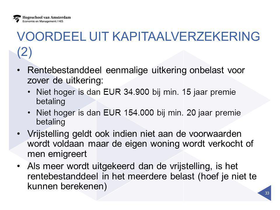 VOORDEEL UIT KAPITAALVERZEKERING (2) •Rentebestanddeel eenmalige uitkering onbelast voor zover de uitkering: •Niet hoger is dan EUR 34.900 bij min. 15