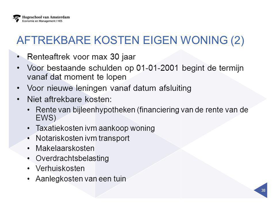 AFTREKBARE KOSTEN EIGEN WONING (2) •Renteaftrek voor max 30 jaar •Voor bestaande schulden op 01-01-2001 begint de termijn vanaf dat moment te lopen •V