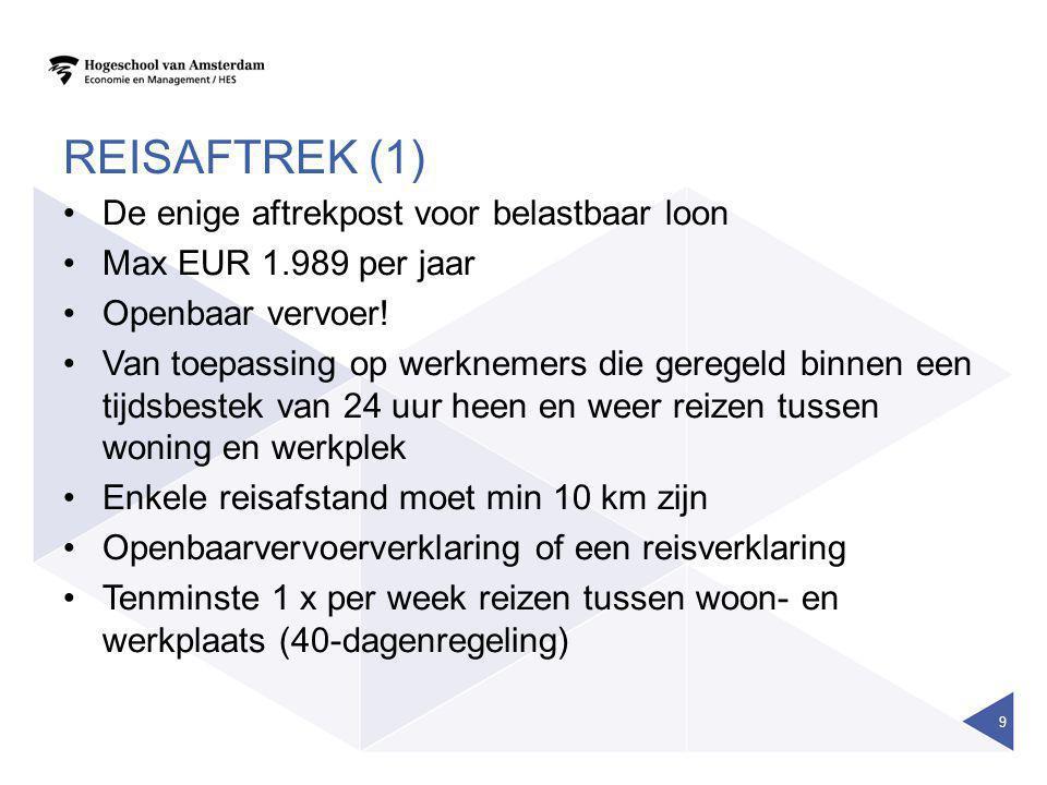 REISAFTREK (1) •De enige aftrekpost voor belastbaar loon •Max EUR 1.989 per jaar •Openbaar vervoer! •Van toepassing op werknemers die geregeld binnen