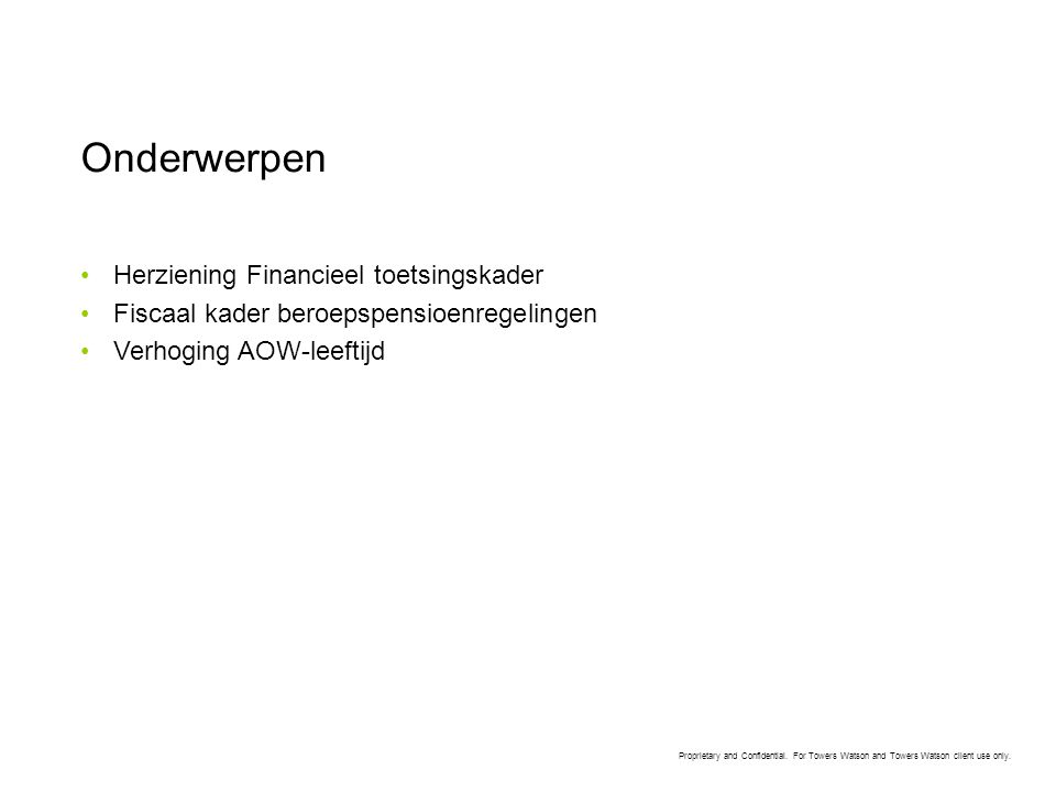 Proprietary and Confidential. For Towers Watson and Towers Watson client use only. Onderwerpen •Herziening Financieel toetsingskader •Fiscaal kader be