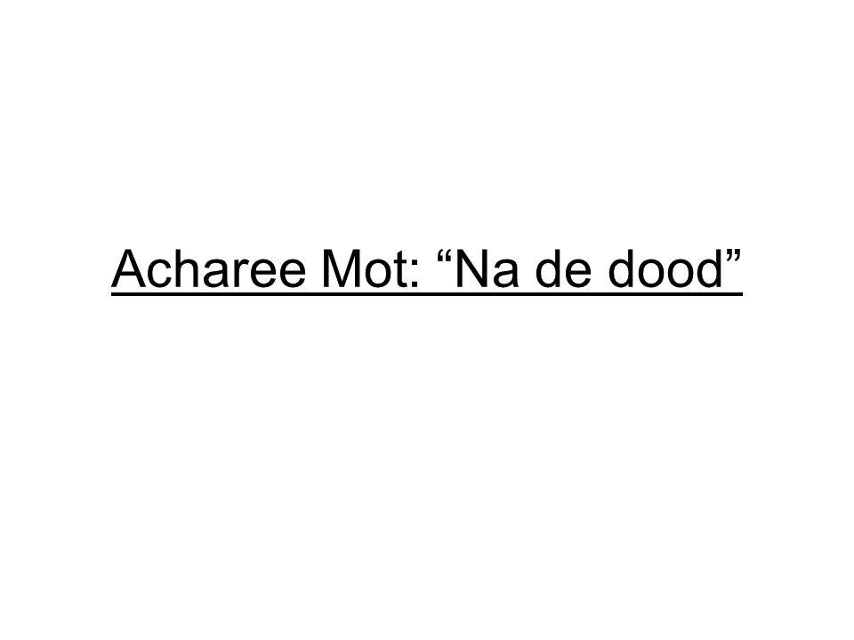 """Acharee Mot: """"Na de dood"""""""