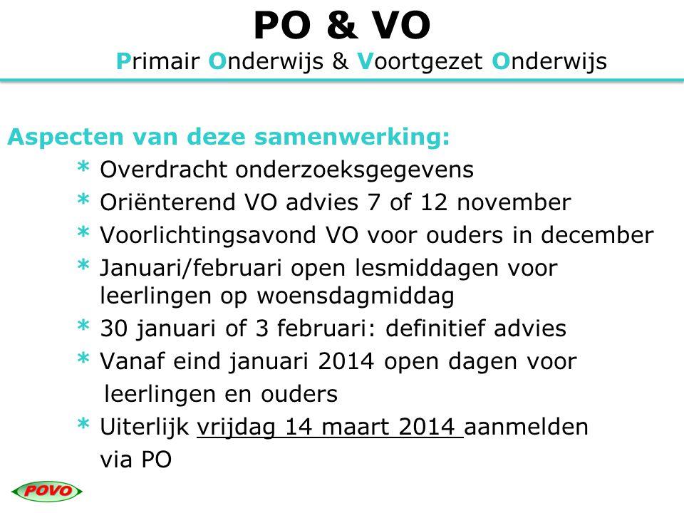 PO & VO Primair Onderwijs & Voortgezet Onderwijs Aspecten van deze samenwerking: * Overdracht onderzoeksgegevens * Oriënterend VO advies 7 of 12 novem