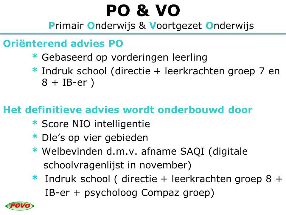 PO & VO Primair Onderwijs & Voortgezet Onderwijs Oriënterend advies PO * Gebaseerd op vorderingen leerling * Indruk school (directie + leerkrachten gr