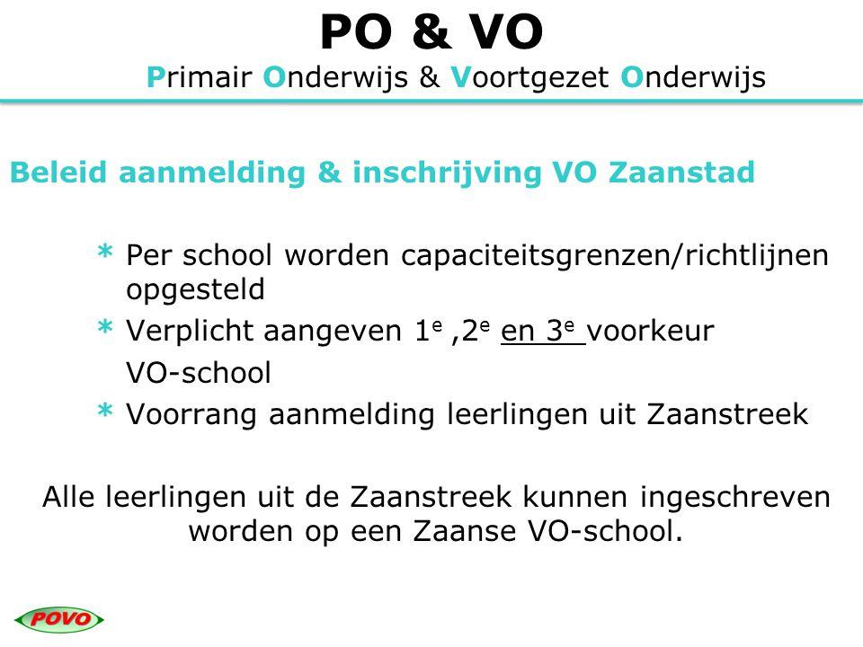 PO & VO Primair Onderwijs & Voortgezet Onderwijs Beleid aanmelding & inschrijving VO Zaanstad * Per school worden capaciteitsgrenzen/richtlijnen opges