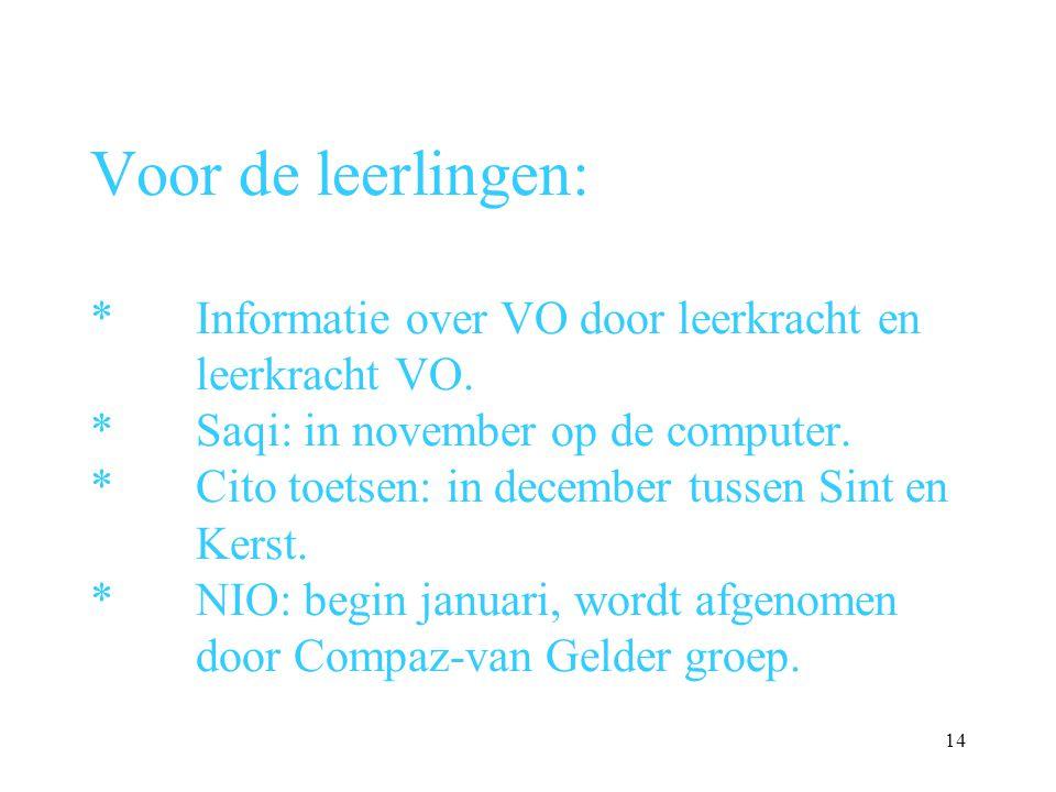 Voor de leerlingen: *Informatie over VO door leerkracht en leerkracht VO. *Saqi: in november op de computer. *Cito toetsen: in december tussen Sint en