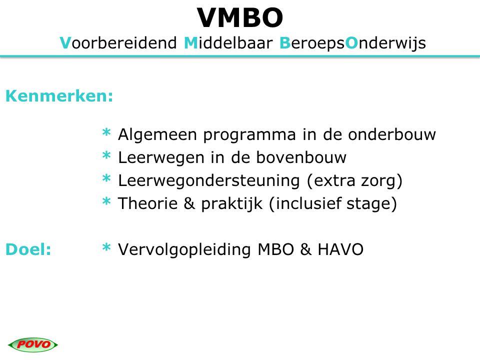 VMBO Voorbereidend Middelbaar BeroepsOnderwijs Kenmerken: * Algemeen programma in de onderbouw * Leerwegen in de bovenbouw * Leerwegondersteuning (ext