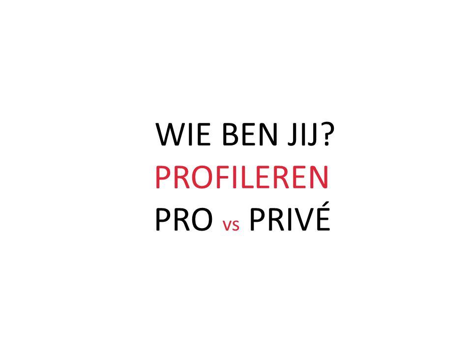 WIE BEN JIJ? PROFILEREN PRO vs PRIVÉ