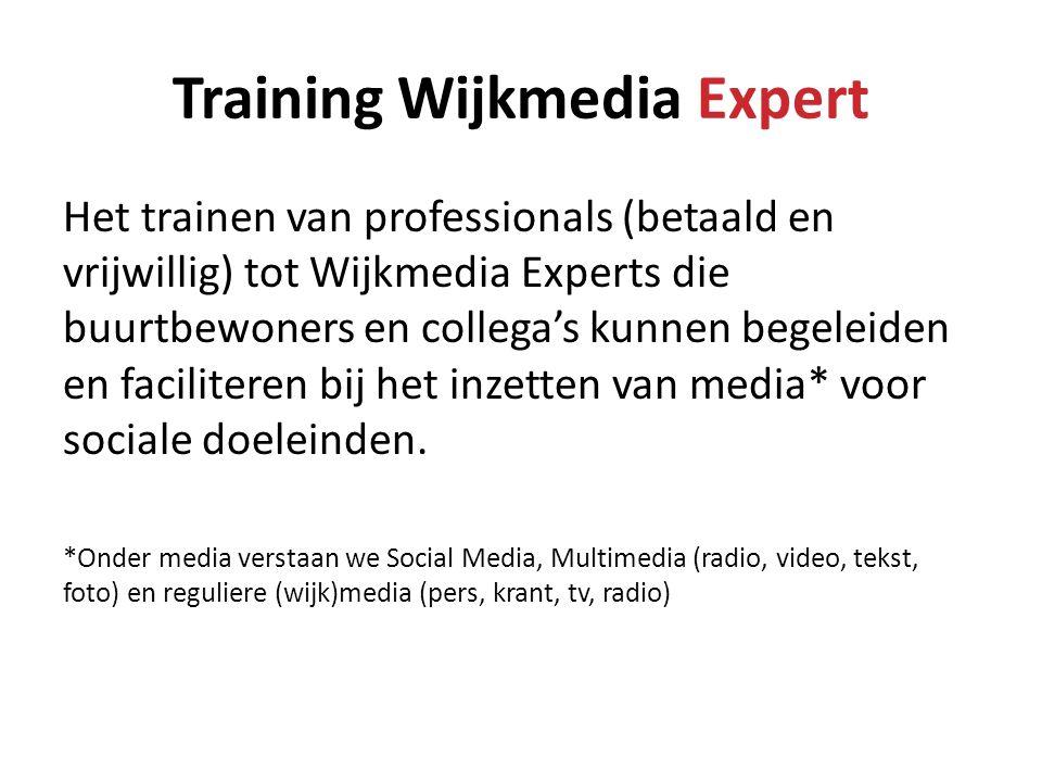 Training Wijkmedia Expert Het trainen van professionals (betaald en vrijwillig) tot Wijkmedia Experts die buurtbewoners en collega's kunnen begeleiden