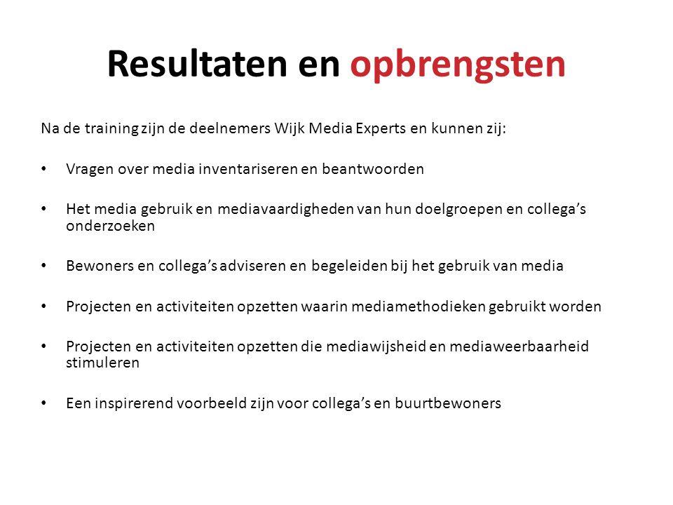 Resultaten en opbrengsten Na de training zijn de deelnemers Wijk Media Experts en kunnen zij: • Vragen over media inventariseren en beantwoorden • Het