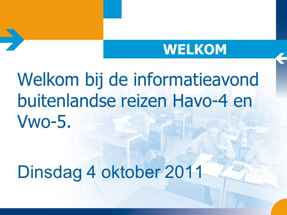 WELKOM Welkom bij de informatieavond buitenlandse reizen Havo-4 en Vwo-5. Dinsdag 4 oktober 2011
