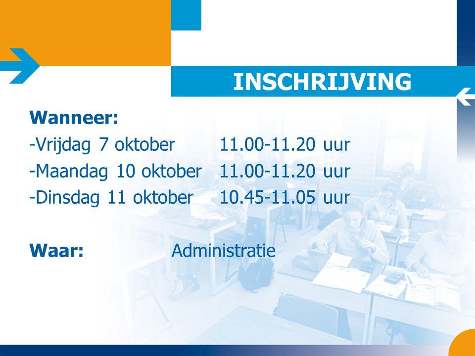 INSCHRIJVING Wanneer: -Vrijdag 7 oktober11.00-11.20 uur -Maandag 10 oktober11.00-11.20 uur -Dinsdag 11 oktober10.45-11.05 uur Waar:Administratie