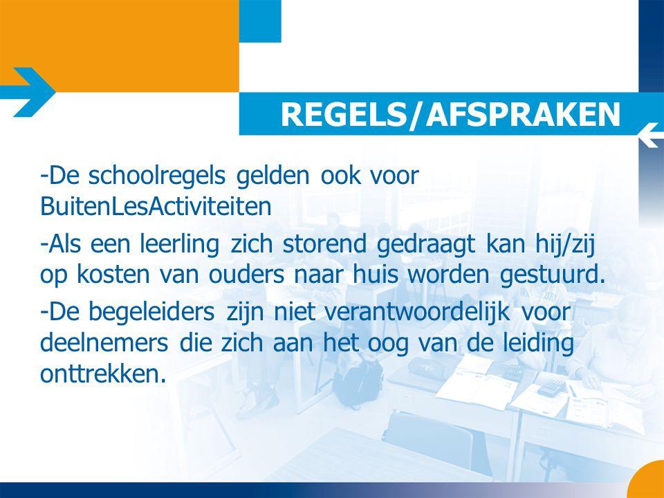 REGELS/AFSPRAKEN -De schoolregels gelden ook voor BuitenLesActiviteiten -Als een leerling zich storend gedraagt kan hij/zij op kosten van ouders naar huis worden gestuurd.