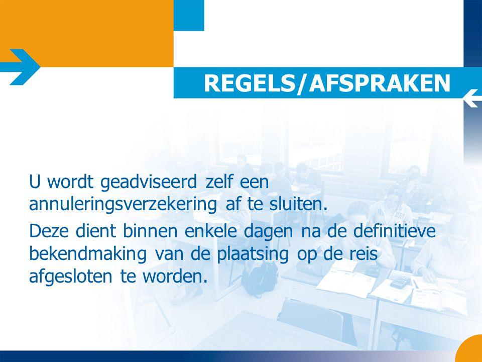 REGELS/AFSPRAKEN U wordt geadviseerd zelf een annuleringsverzekering af te sluiten. Deze dient binnen enkele dagen na de definitieve bekendmaking van