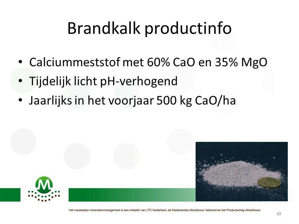Brandkalk productinfo • Calciummeststof met 60% CaO en 35% MgO • Tijdelijk licht pH-verhogend • Jaarlijks in het voorjaar 500 kg CaO/ha 49