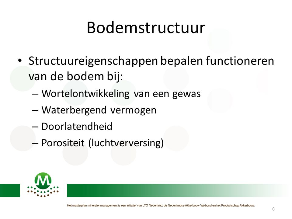 Bodemstructuur • Structuureigenschappen bepalen functioneren van de bodem bij: – Wortelontwikkeling van een gewas – Waterbergend vermogen – Doorlatend