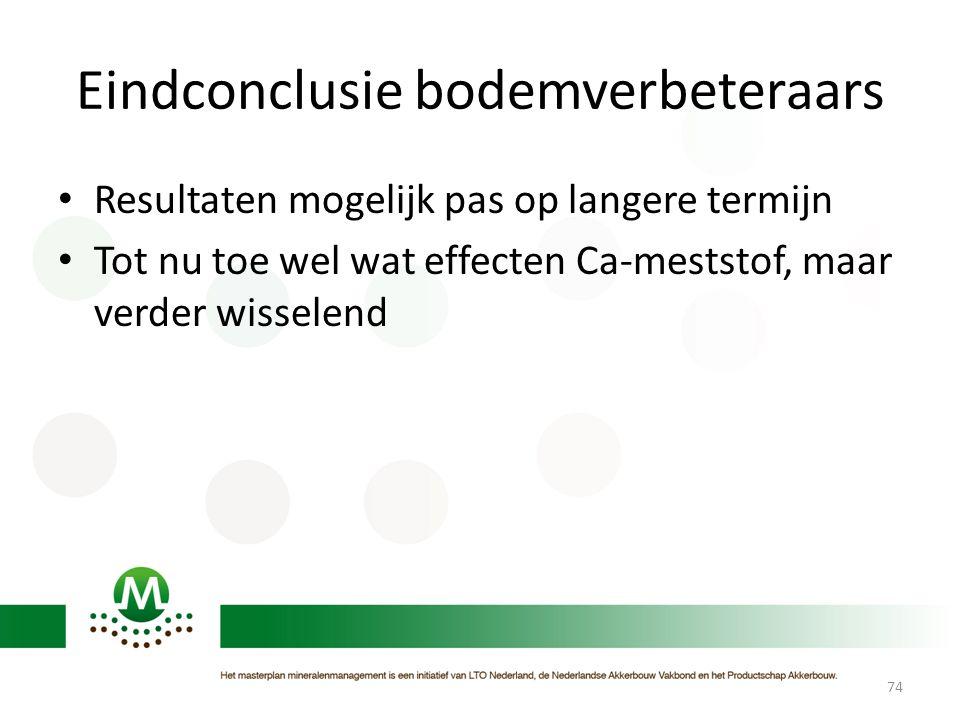 Eindconclusie bodemverbeteraars • Resultaten mogelijk pas op langere termijn • Tot nu toe wel wat effecten Ca-meststof, maar verder wisselend 74