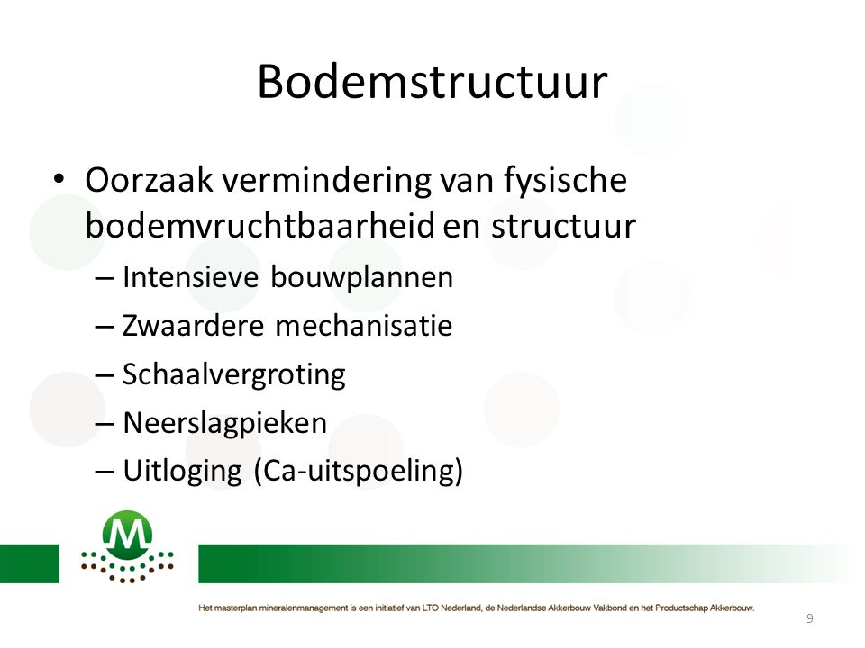 Bodemstructuur • Oorzaak vermindering van fysische bodemvruchtbaarheid en structuur – Intensieve bouwplannen – Zwaardere mechanisatie – Schaalvergroti