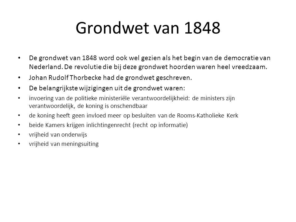 Grondwet van 1848 • De grondwet van 1848 word ook wel gezien als het begin van de democratie van Nederland. De revolutie die bij deze grondwet hoorden